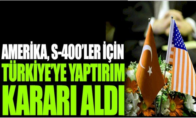 ABD'den Türkiye'ye S 400 Yaptırım Kararı